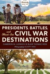 Presidents, Battles, and Must-See Civil War Destinations: Exploring a Kentucky Divided Pdf Book