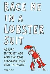 Race Me in a Lobster Suit: Absurd Internet Ads and the Real Conversations that Followed Pdf Book