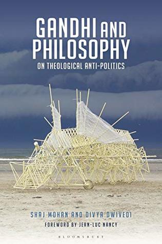 Gandhi and Philosophy: On Theological Anti-Politics