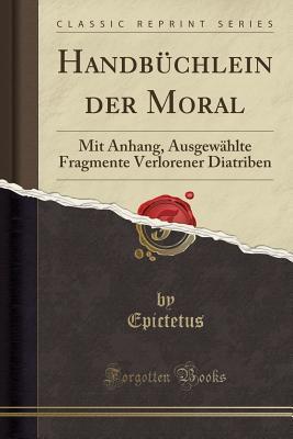 Handb�chlein Der Moral: Mit Anhang, Ausgew�hlte Fragmente Verlorener Diatriben