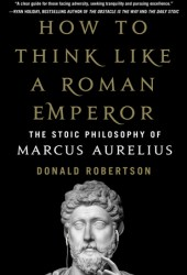 How to Think Like a Roman Emperor: The Stoic Philosophy of Marcus Aurelius Pdf Book