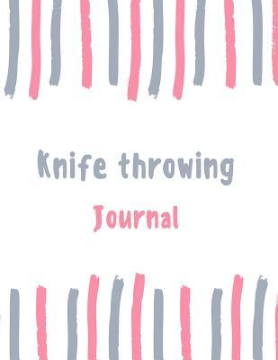 Knife Throwing Journal: 100 Pages College Ruled Lined Journal/Notebook - 8.5 X 11 Large Log Book/Notepad