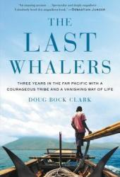 The Last Whalers: Three Years in the Far Pacific with a Courageous Tribe and a Vanishing Way of Life Pdf Book