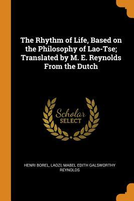 The Rhythm of Life, Based on the Philosophy of Lao-Tse; Translated by M. E. Reynolds from the Dutch