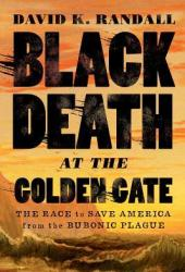 Black Death at the Golden Gate: The Race to Save America from the Bubonic Plague Pdf Book