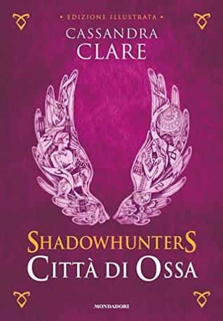 Shadowhunters - Città di Ossa (edizione illustrata) (Shadowhunters. The Mortal Instruments (versione italiana) Vol. 1)