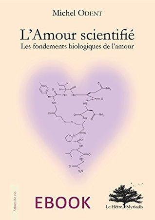 L'Amour scientifié: Les fondements biologiques de l'amour
