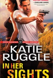 In Her Sights (Rocky Mountain Bounty Hunters, #1) Pdf Book