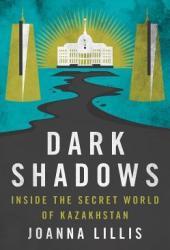Dark Shadows: Inside the Secret World of Kazakhstan Pdf Book