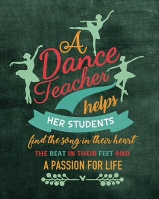 "A dance teacher helps her students find the song in their heart the beat in their feet and a passion for life: Dance Teacher Notebook/Dance teacher quote Dance teacher gift appreciation journal Lined Composition Notebook 132 Pages of 8""x10"" inches"