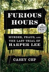 Furious Hours: Murder, Fraud, and the Last Trial of Harper Lee Pdf Book