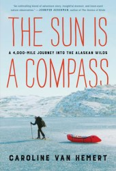 The Sun Is a Compass: A 4,000-Mile Journey into the Alaskan Wilds Pdf Book