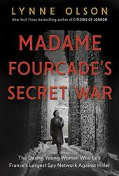 Madame Fourcade's Secret War: The Daring Young Woman Who Led France's Largest Spy Network Against Hitler Pdf Book