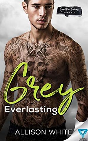 Grey: Everlasting (Spectrum Series Book 6)
