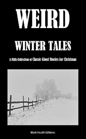 Weird Winter Tales: A Fifth Collection of Classic Ghost Stories for Christmas