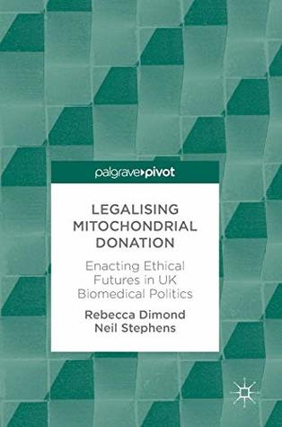 Legalising Mitochondrial Donation: Enacting Ethical Futures in UK Biomedical Politics