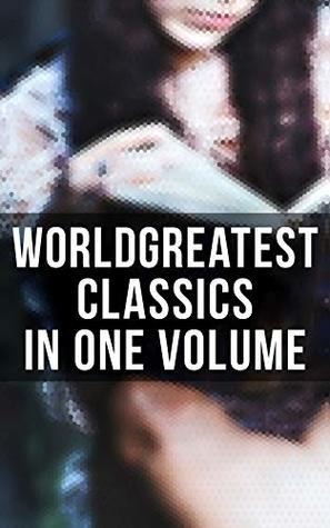 World's Greatest Classics in One Volume: Les Misérables, Hamlet, Jane Eyre, Ulysses, Huck Finn, Walden, War and Peace, Art of War, Siddhartha, Faust, Don Quixote, Arabian Nights, Bushido…