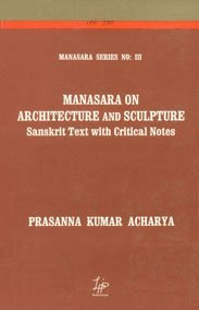 Manasara on Architecture and Sculpture: Sanskrit Text with Critical Notes (Manasara Series)