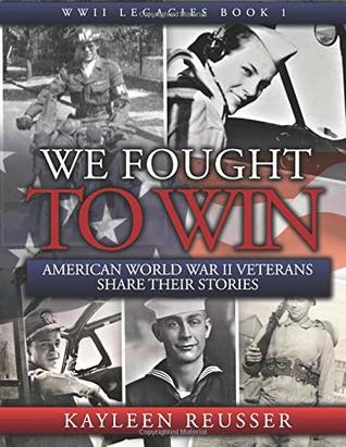 We Fought to Win: American WWII Veterans Share Their Stories (WWII Legacies, #1)
