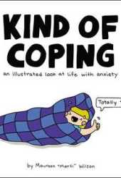 Kind of Coping: An Illustrated Look at Life with Anxiety Pdf Book