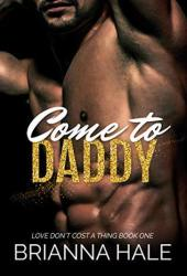 Come to Daddy (Love Don't Cost a Thing, #1)