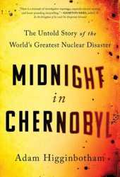Midnight in Chernobyl: The Untold Story of the World's Greatest Nuclear Disaster Pdf Book