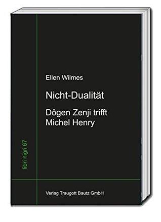 Nicht-Dualität : Dôgen Zenji trifft Michel Henry (libri nigri 67)