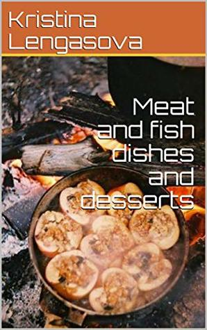 Meat and fish dishes and desserts