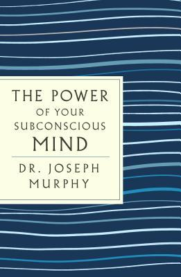 The Power of Your Subconscious Mind: With the Bonus Book You Can Change Your Whole Life