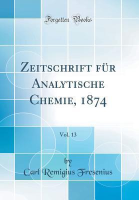 Zeitschrift F�r Analytische Chemie, 1874, Vol. 13