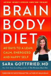 Brain Body Diet: 40 Days to a Lean, Calm, Energized, and Happy Self Pdf Book