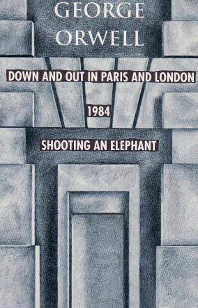 Down and Out in Paris and London/1984/Shooting an Elephant/and Other Essays
