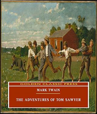 The Adventures of Tom Sawyer (ANNOTATED) Original and Unabridged Content [Golden Classic Press]