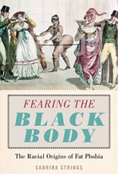 Fearing the Black Body: The Racial Origins of Fat Phobia Pdf Book