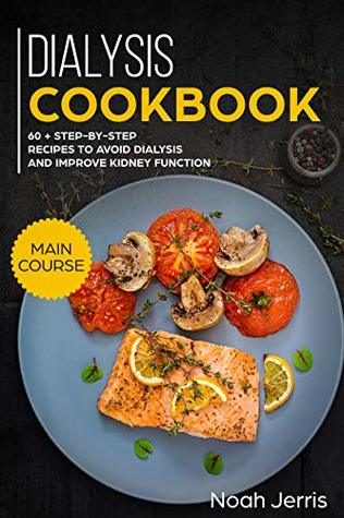 Dialysis Cookbook: MAIN COURSE – 60 + Step-by-step recipes to avoid dialysis and improve kidney function