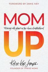 Mom Up: Thriving with Grace in the Chaos of Motherhood Pdf Book