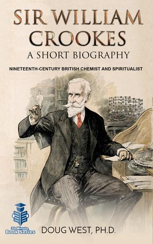 Sir William Crookes: A Short Biography Nineteenth-Century British Chemist and Spiritualist