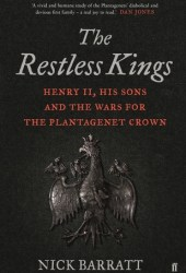The Restless Kings: Henry II, His Sons and the Wars for the Plantagenet Crown Pdf Book
