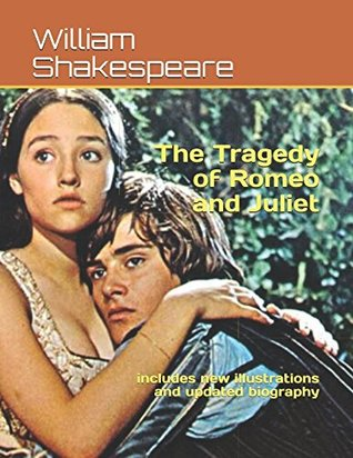 The Tragedy of Romeo and Juliet: Includes New Illustrations and Updated Biography