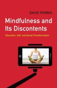 Mindfulness and Its Discontents: Education, Self, and Social Transformation