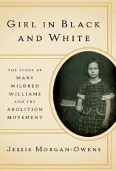 Girl in Black and White: The Story of Mary Mildred Williams and the Abolition Movement Pdf Book