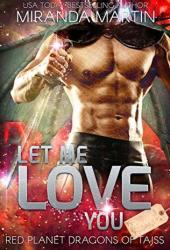 Let Me Love You (Red Planet Dragons of Tajss, #13.5) Book Pdf