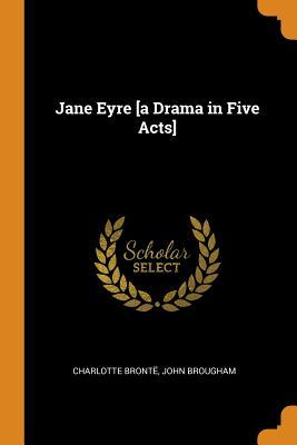 Jane Eyre [a Drama in Five Acts]