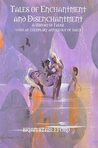 Tales of Enchantment and Disenchantment : A History of Faerie, with an Exemplary Anthology of Tales
