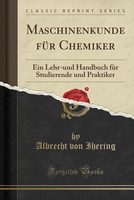 Maschinenkunde F�r Chemiker: Ein Lehr-Und Handbuch F�r Studierende Und Praktiker