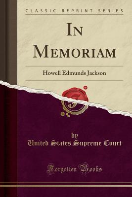In Memoriam: Howell Edmunds Jackson