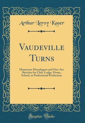 Vaudeville Turns: Humorous Monologues and One-Act Sketches for Club, Lodge, Home, School, or Professional Production