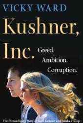 Kushner, Inc.: Greed. Ambition. Corruption. the Extraordinary Story of Jared Kushner and Ivanka Trump Book Pdf