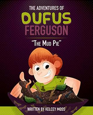 The Adventures of Dufus Ferguson and the mud pie (Dufus Books Book 1)