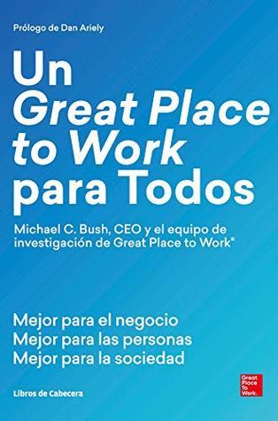Un Great Place to Work para Todos: Mejor para el negocio, mejor para las personas, mejor para la sociedad